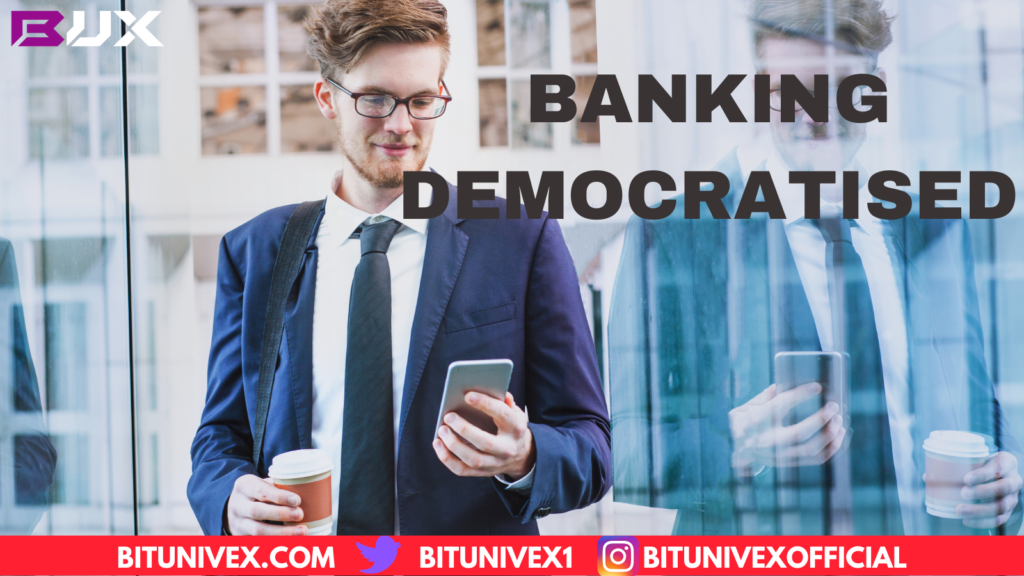 Democratization of banking is the first step of expanding industries and economies.